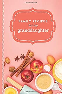 Family Recipes for My Granddaughter: Pretty Peach Classic Cover Design / Blank Recipe Book To Write in / Do-It-Yourself Co...