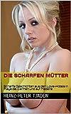 Die scharfen Mütter: Scharfe Geschichten aus den Love-Hotels in Playa del Carmen und auf Madeira (Love-Hotel Karibische See 144) (German Edition)