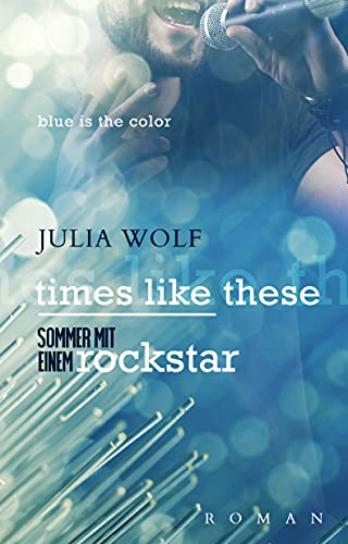 Times Like These: Sommer Mit Einem Rockstar (Blue is the Color 1)