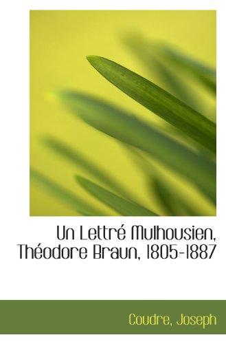 Un Lettré Mulhousien, Théodore Braun, 1805-1887