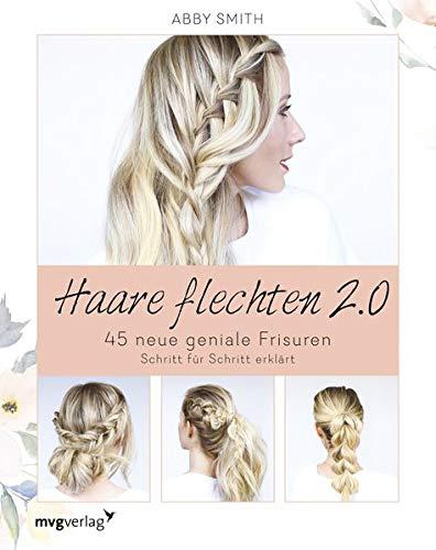Haare flechten 2.0: 45 neue geniale Frisuren Schritt für Schritt erklärt