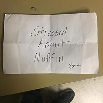 Stressed About Nuffin