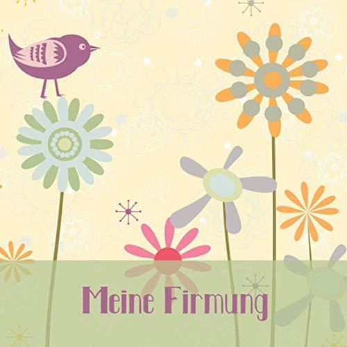 Meine Firmung: Gästebuch I Erinnerungsalbum für die Firmung zum selbst gestalten I Vogel und bunte Blumen