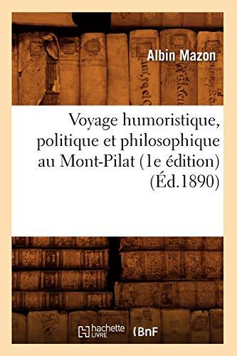 Voyage humoristique, politique et philosophique au Mont-Pilat (1e édition) (Éd.1890) (Histoire)