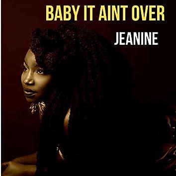 Baby It Ain't Over
