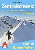 Zentralschweiz: Zwischen Rigi und Gotthard. 53 Skitouren