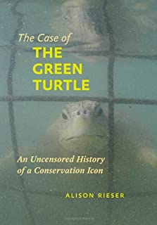 The Case of the Green Turtle: An Uncensored History of a Conservation Icon