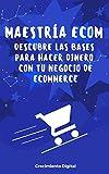 Maestría ECOM: Descubre las bases para hacer dinero con tu propio negocio de E-commerce