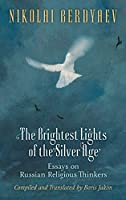 Brightest Lights of the Silver Age: Essays on Russian Religious Thinkers