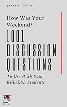 How Was Your Weekend? 1001 Discussion Questions To Use With Your EFL/ESL Students (English Edition) por [James M. Taylor]