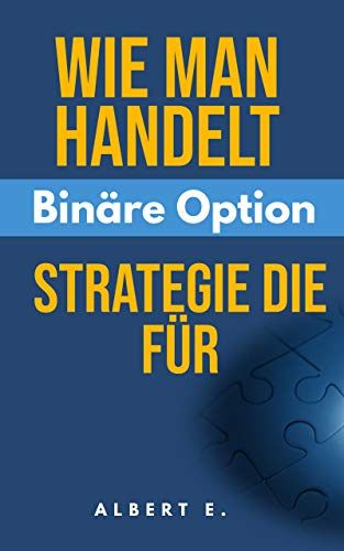 Wie man binäre Optionen richtig handelt - Strategie, die für IQ Option, Pocket Option, Olymp Trade, Binomo & Spectre funktioniert (German Edition)