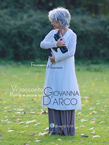 Vi racconto Giovanna: Parole e pause su Giovanna d'Arco (Marginali - Narrazioni Vol. 1) (Italian Edition)