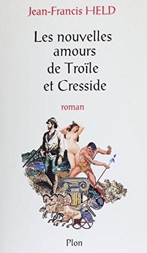 Les nouvelles amours de Troïle et Cresside (Fictions - Romans) (French Edition)