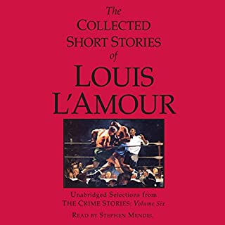 The Collected Short Stories of Louis L'Amour: Unabridged Selections from the Crime Stories: Volume 6 cover art