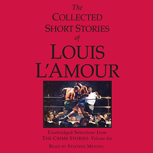 The Collected Short Stories of Louis L'Amour: Unabridged Selections from the Crime Stories: Volume 6 audiobook cover art