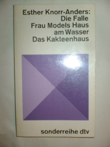 Die Falle / Frau Models Haus am Wasser / Das Kakteenhaus. Bericht. Novelle. Psychogramme.