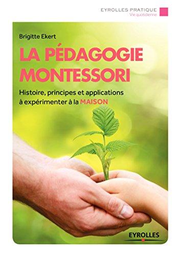 La pédagogie Montessori: Histoire, principes et applications (Eyrolles Pratique)