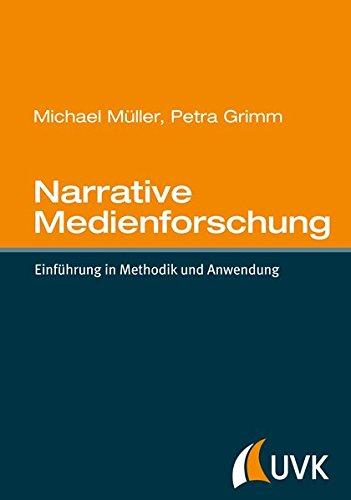 Narrative Medienforschung: Einführung in Methodik und Anwendung