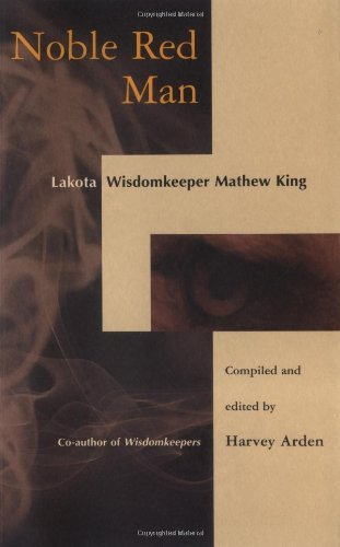 Noble Red Man: Lakota Wisdomkeeper Mathew King by Harvey Arden (1994-08-01)