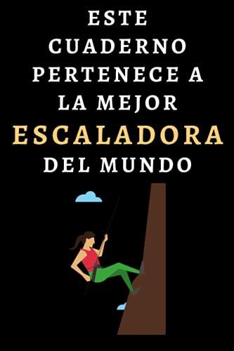 Este Cuaderno Pertenece A La Mejor Escaladora Del Mundo: Ideal Para Escaladoras - 120 Páginas