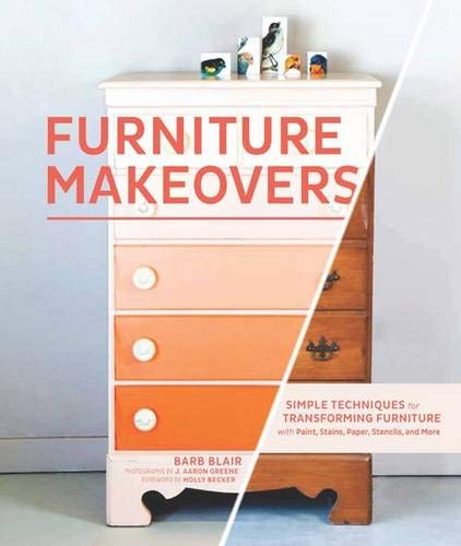 Compare Textbook Prices for Furniture Makeovers: Simple Techniques for Transforming Furniture with Paint, Stains, Paper, Stencils, and More Illustrated Edition ISBN 9781452104157 by Blair, Barb,Greene, J. Aaron,Becker, Holly