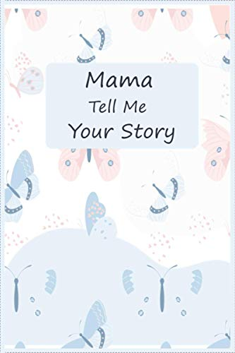 Mama Tell Me Your Story: A keepsake interview book To Share Life...
