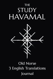 The Study Havamal: Original Old Norse - 3 English Translations - Journal