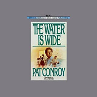 The Water is Wide                   By:                                                                                                                                 Pat Conroy                               Narrated by:                                                                                                                                 Will Patton                      Length: 3 hrs     39 ratings     Overall 4.3