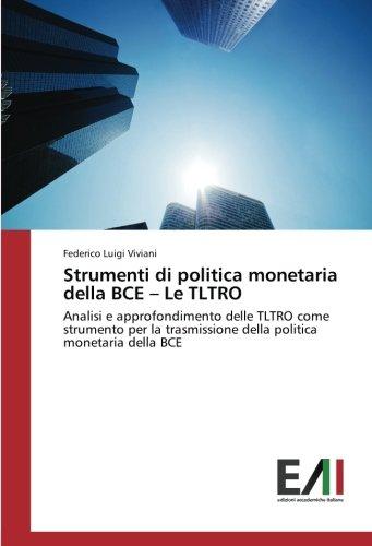 Strumenti di politica monetaria della BCE – Le TLTRO: Analisi e approfondimento delle TLTRO come strumento per la trasmissione della politica monetaria della BCE