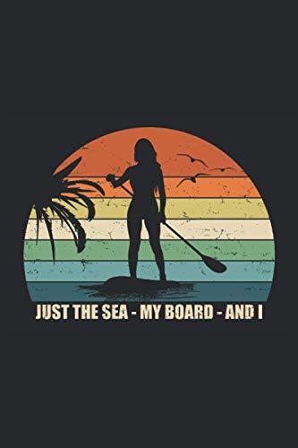 Just The Sea - My Board - And I: Cooles Retro Stand Up Paddling Notizbuch. Super Geschenke für Frauen und Mädchen die ihr Stand Up Paddle und ihr ... 6'' x 9'' (15,24cm x 22,86cm) DIN A5 Liniert