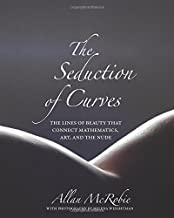The Seduction of Curves: The Lines of Beauty That Connect Mathematics, Art, and the Nude