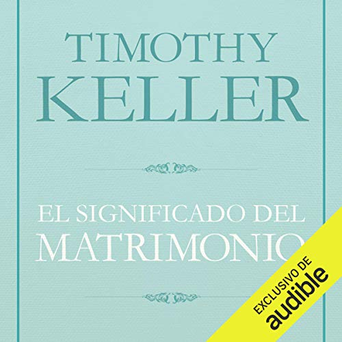 El Significado del matrimonio [The Meaning of Marriage]     Cómo enfrentar las dificultades del compromiso con la sabiduría de Dios [How to Face the Difficulties of Commitment with the Wisdom of God]              By:                                                                                                                                 Timothy Keller                               Narrated by:                                                                                                                                 Eduardo Wasveiler                      Length: 9 hrs and 27 mins     4 ratings     Overall 5.0