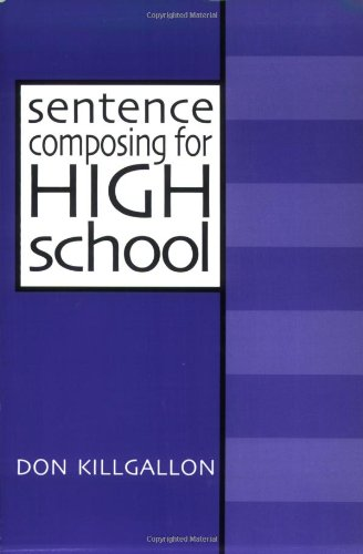 Sentence Composing for High School: A Worktext on Sentence Variety and Maturity