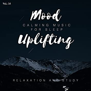 Mood Uplifting - Calming Music For Sleep, Relaxation And Study, Vol. 16