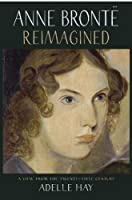 Anne Bronte Reimagined: A View from the Twenty-first Century