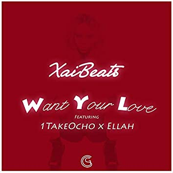 Want Your Love (feat. 1TakeOcho & Ellah)