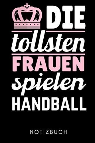 DIE TOLLSTEN FRAUEN SPIELEN HANDBALL NOTIZBUCH: A5 WOCHENPLANER Handballer Geschenke | Handball Buch | Training | Sport | Handballtraining | Handballmannschaft | Trainingsbuch | Trainingstagebuch