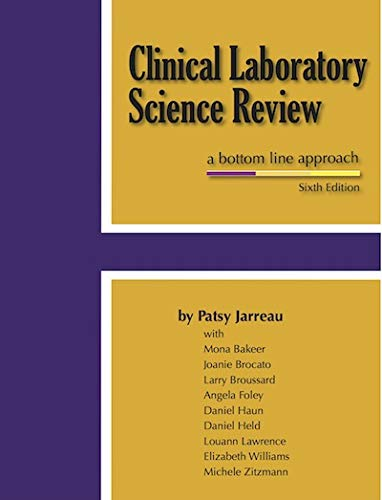 Compare Textbook Prices for Clinical Laboratory Science Review - A Bottom Line Approach - Sixth Edition  ISBN 9780967043449 by Patsy Jarreau,M Bakeer, J Brocato, L Broussard, A Foley, D Haun, D Held, L Lawrence, E Williams, M Zitzmann