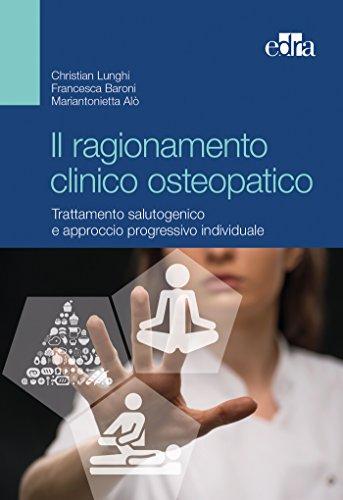Il ragionamento clinico osteopatico. Trattamento salutogenico e approcci progressivi individuali