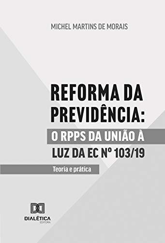 Reforma da Previdência: o RPPS da União à luz da EC No 103/19 teoria e prática