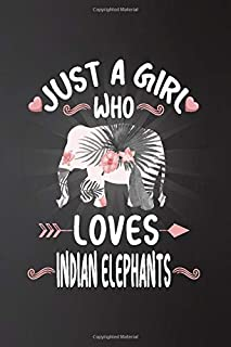 Just a Girl Who Loves Indian elephants: Perfect Indian elephant Lover Gift For Girl. Cute Notebook for Indian elephant Lov...