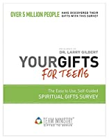 Your Gifts for Teens: Discover Your Gifts with This Easy to Use, Self-Guided Spiritual Gifts Survey Used by Over 5 Million People 1570522871 Book Cover