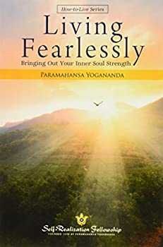 Living Fearlessly  Self-Realization Fellowship   How-To-Live