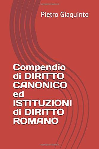 Compendio di DIRITTO CANONICO ed ISTITUZIONI di DIRITTO ROMANO
