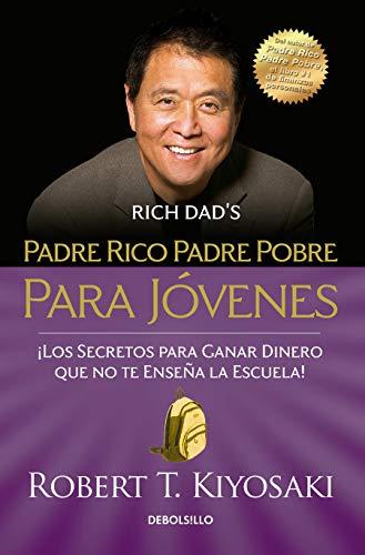 Padre rico, padre pobre para jóvenes / Rich Dad Poor Dad for Teens: Los Secretos Para Ganar Dinero Que No Te Ensenan En La Escuela!