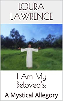 I Am My Beloved's: A Mystical Allegory by [Loura A. Lawrence]