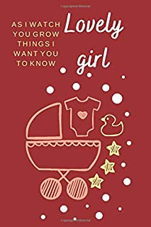 As I Watch You Grow Things I Want You to Know lovely girl: memories and hopes for your daughter, Gift For baby Girl Notebo...