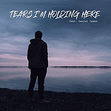 Tears I'm Holding Here (feat. Daniel James)