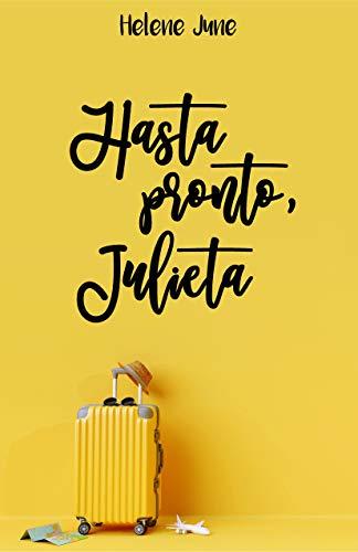Hasta pronto Julieta: Libro 1 trilogía romántica «Julieta» de Helene June
