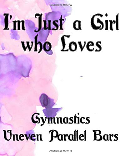 I'm Just a Girl who Loves Gymnastics Uneven Parallel Bars Journal and Sketchbook: a Large Notebook with Blank paper for Sketching and Notes